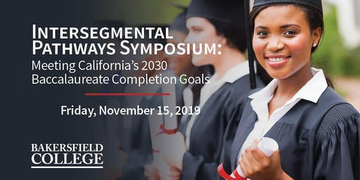 Intersegmental Pathways Symposium: Meeting California's 2030 Baccalaureate Completion Goals