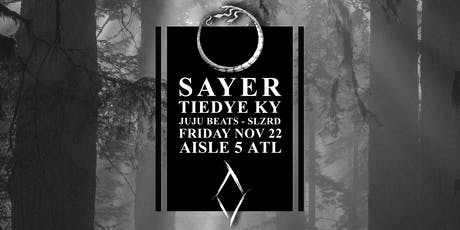 Sayer, Tiedye Ky, JuJu Beats, SLZRD at Aisle 5 tickets