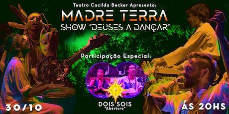 Madre Terra - Deuses a Dançar ingressos