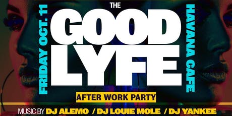 The Good Lyfe Afterwork Fridays at Havana Cafe tickets