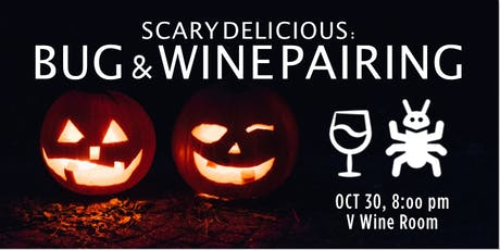 Scary Delicious: Wine & Bug Pairing tickets