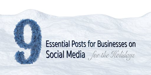Webinar: The 9 Essential Posts on Social Media for the Holidays
