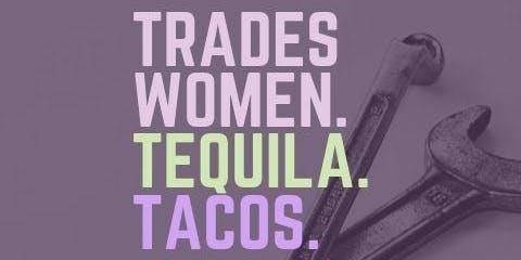 Tradeswomen. Tequila. Tacos.
