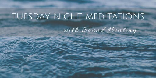 TUESDAY NIGHT MEDITATIONS W/ SOUND HEALING