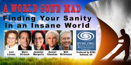 A WORLD GONE MAD: Finding Your Sanity in an Insane World: Ashland, OR - Dec. 14, 2019 tickets
