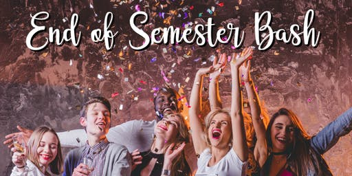 End of Semester Bash!