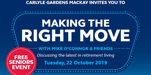 Carlyle Gardens Mackay presents - Making the Right Move