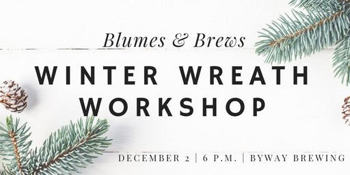 Blumes and Brews Winter Wreath Workshop