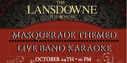 Masquerade Themed Live Band Karaoke At The Lansdowne Pub!