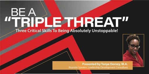 Be A Triple Threat: Three Critical Skills to Being Absolutely Unstoppable