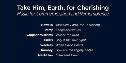 Take Him, Earth, for Cherishing: Music for Commemoration and Remembrance