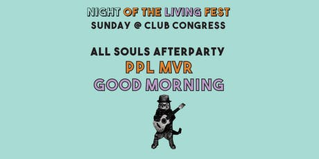 PPL MVR and Good Morning (Night of the Living Fest) tickets