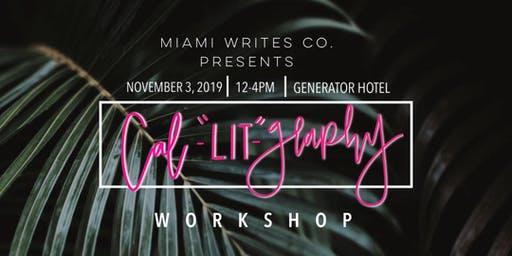 "Miami Writes Co. presents Ca-""LIT""-graphy Workshop at Generator Hotel"