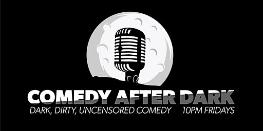 Comedy After Dark - Every Friday!