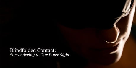 Blindfolded Contact: Surrendering to our Inner Sight tickets