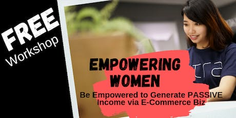 EMPOWERING WOMEN-Be Empowered To Generate PASSIVE Income via E-COMM BIZ tickets