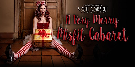 A Very Merry Misfit Cabaret- A Holiday Extravaganza