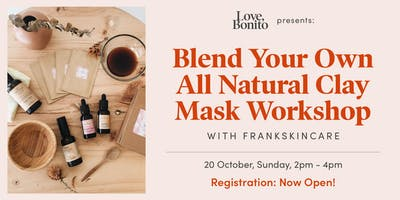 Love, Bonito Presents: All Natural Clay Mask Workshop with FrankSkincare