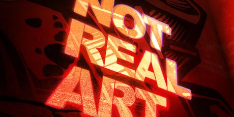 NOT REAL ART: The Exhibition tickets