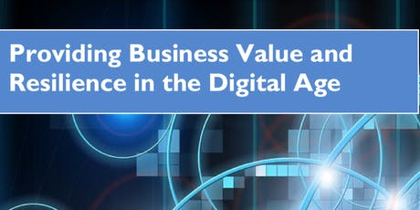 Providing Business Value and Resilience in the Digital Age tickets