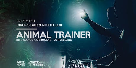 White Noise pres. Animal Trainer (CH) tickets