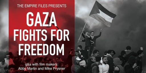 'Gaza Fights For Freedom'  Film Screening with Dir Abby Martin Q&A
