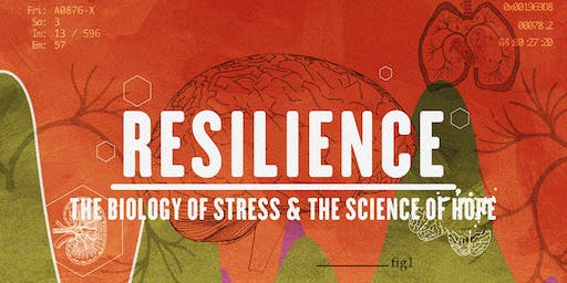 FREE screening: 'Resilience - The Biology of Stress & The Science of Hope'