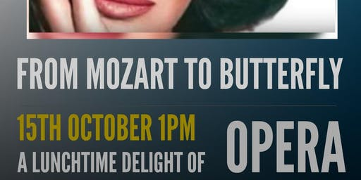 From Mozart to Butterfly - A  Magical Lunchtime Recital of  Opera Arias