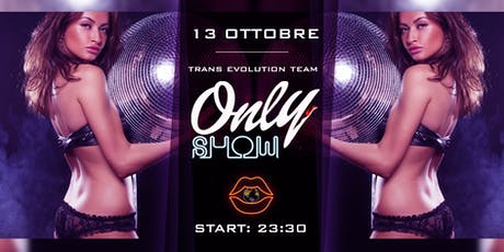 ONLY SHOW by TransEvolutionTeam biglietti
