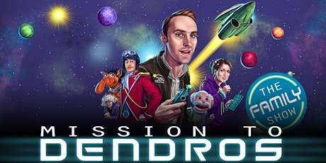Mission to Dendros: The Family Show tickets