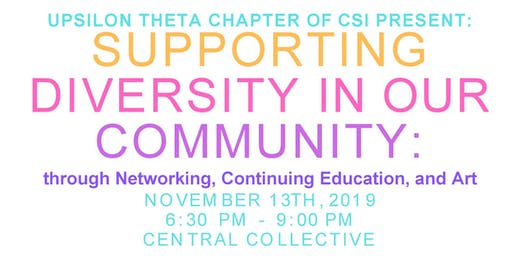 Supporting Diversity in our Community: Through Networking, Continuing Education, and Art