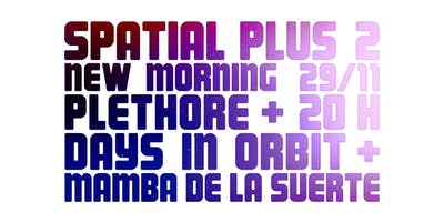 SPATIAL PLUS 2 // DAYS IN ORBIT + PLÉTHORE + MAMBA DE LA SUERTE