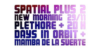 SPATIAL PLUS 2 // DAYS IN ORBIT + PLÉTHORE + MAMBA DE LA SUERTE