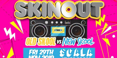 SKIN OUT - Old Skool Vs New Skool tickets
