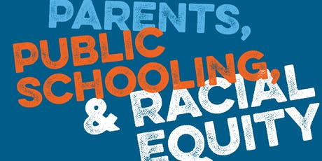 Parents & Public Schooling: Placing Equity at the Center tickets