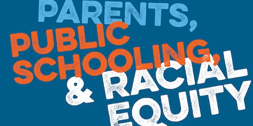 Parents & Public Schooling: Placing Equity at the Center