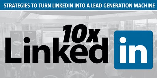 10x LinkedIn - Cardiff - Get more leads on LinkedIn - FREE EVENT