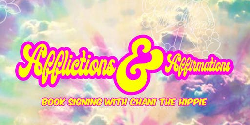 Afflictions & Affirmations Book Signing with Chani The Hippie