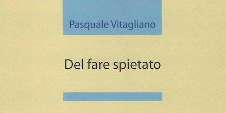 """Presentazione del libro di Pasquale Vitagliano """"Del fare spietato"""" biglietti"""