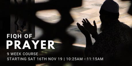 Fiqh of Prayer - (Every Sat from 16th Nov | 9 Weeks | 10:25AM) tickets