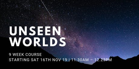Unseen Worlds - (Every Sat from 16th Nov | 9 Weeks | 11:30AM) tickets
