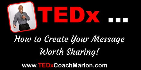 TEDx…How to Create Your Message Worth Sharing! tickets