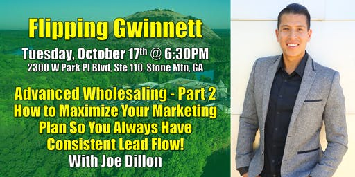 Flipping Gwinnett on Advanced Wholesaling - Part 2 on Maximum Marketing with Joe Dillon