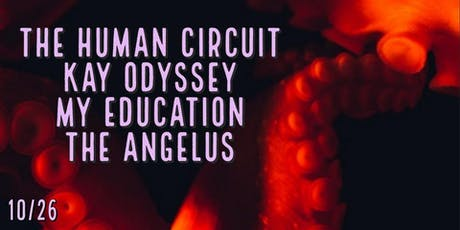 The Human Circuit/Kay Odyssey/My Education/The Angelus tickets