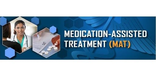 Medication-Assisted Treatment  – What You Need to Know