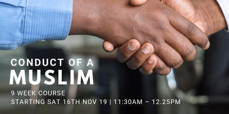 Conduct of a Muslim - (Every Sat from 16th Nov | 9 Weeks | 11:30AM) tickets