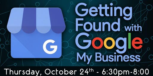 Social Media Class: Getting Found with Google My Business - October 2019