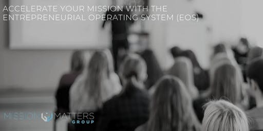 Accelerating Your Mission with the Entrepreneurial Operating System (EOS)