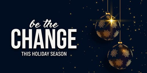 Be The Change This Holiday Season