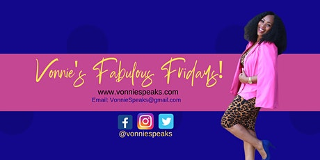VonnieSpeaks Presents: Fabulous Friday's  tickets
